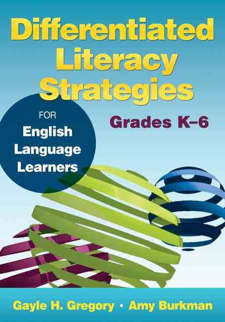 Differentiated Literacy Strategies for English Language Learners By Gregory, Gayle H./ Burkman, Amy